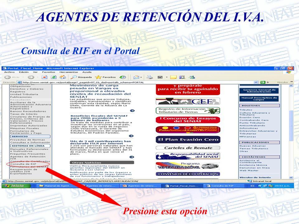 AGENTES DE RETENCIÓN DEL I.V.A. Consulta de RIF en el Portal Presione esta opción