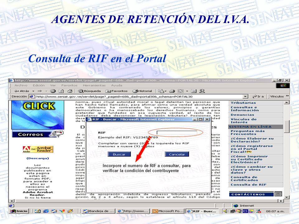 AGENTES DE RETENCIÓN DEL I.V.A. Consulta de RIF en el Portal Incorpore el numero de RIF a consultar, para verificar la condición del contribuyente