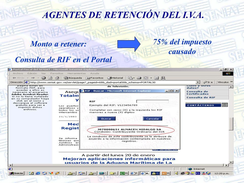 Monto a retener: 75% del impuesto causado AGENTES DE RETENCIÓN DEL I.V.A. Consulta de RIF en el Portal