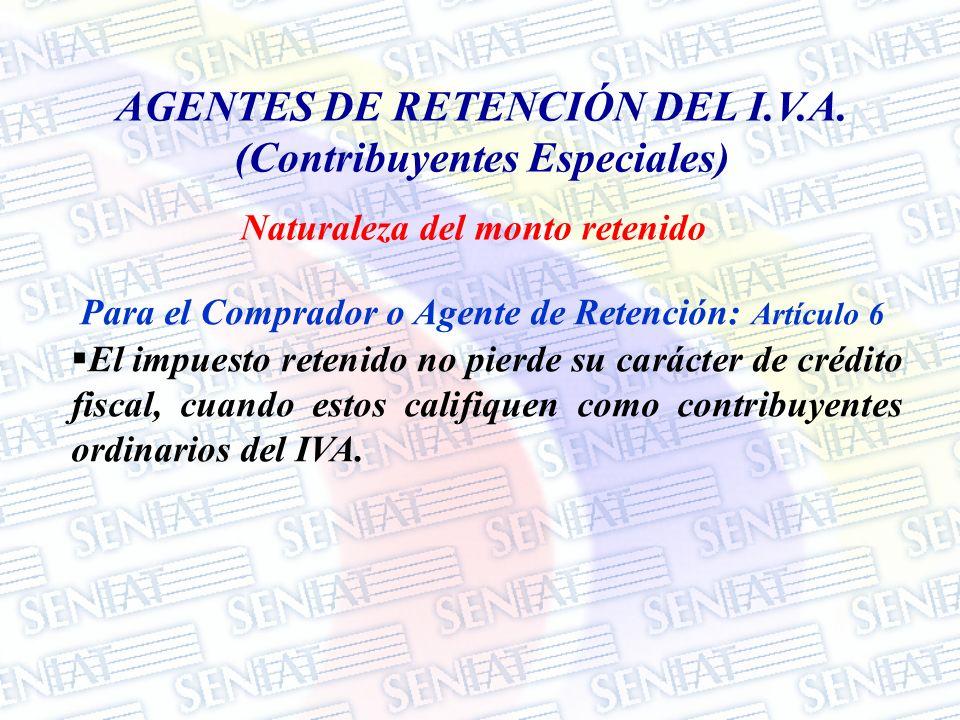 AGENTES DE RETENCIÓN DEL I.V.A. (Contribuyentes Especiales) Para el Comprador o Agente de Retención: Artículo 6 El impuesto retenido no pierde su cará