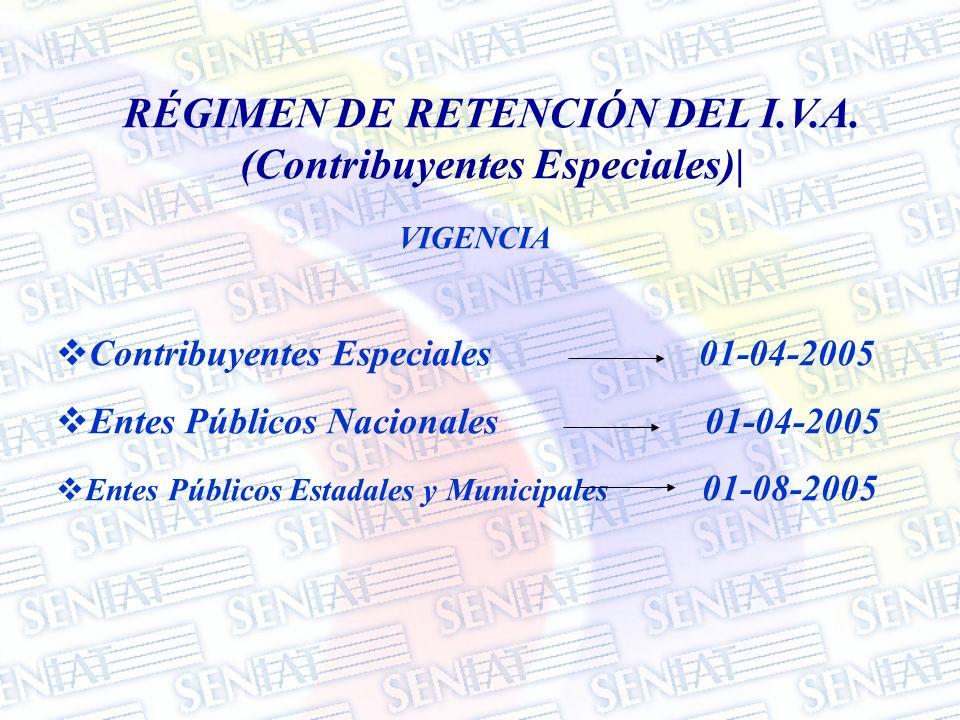 RÉGIMEN DE RETENCIÓN DEL I.V.A. (Contribuyentes Especiales)| VIGENCIA Contribuyentes Especiales 01-04-2005 Entes Públicos Nacionales 01-04-2005 Entes