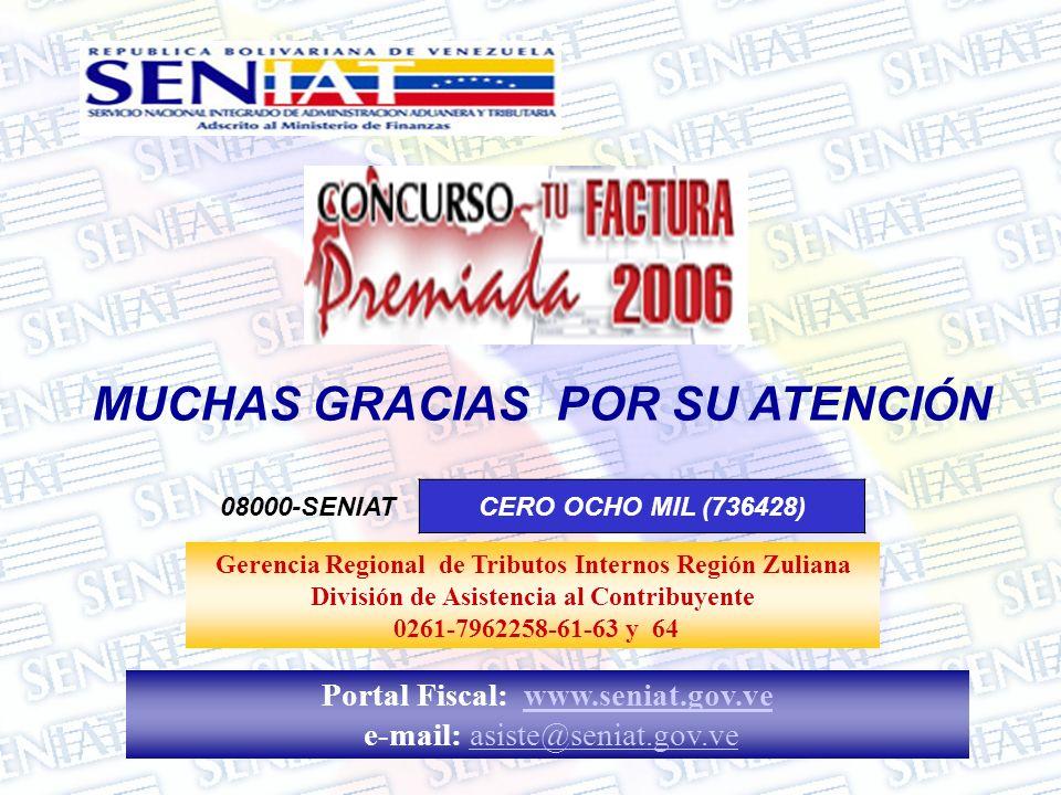 MUCHAS GRACIAS POR SU ATENCIÓN 08000-SENIATCERO OCHO MIL (736428) Portal Fiscal: www.seniat.gov.vewww.seniat.gov.ve e-mail: asiste@seniat.gov.veasiste