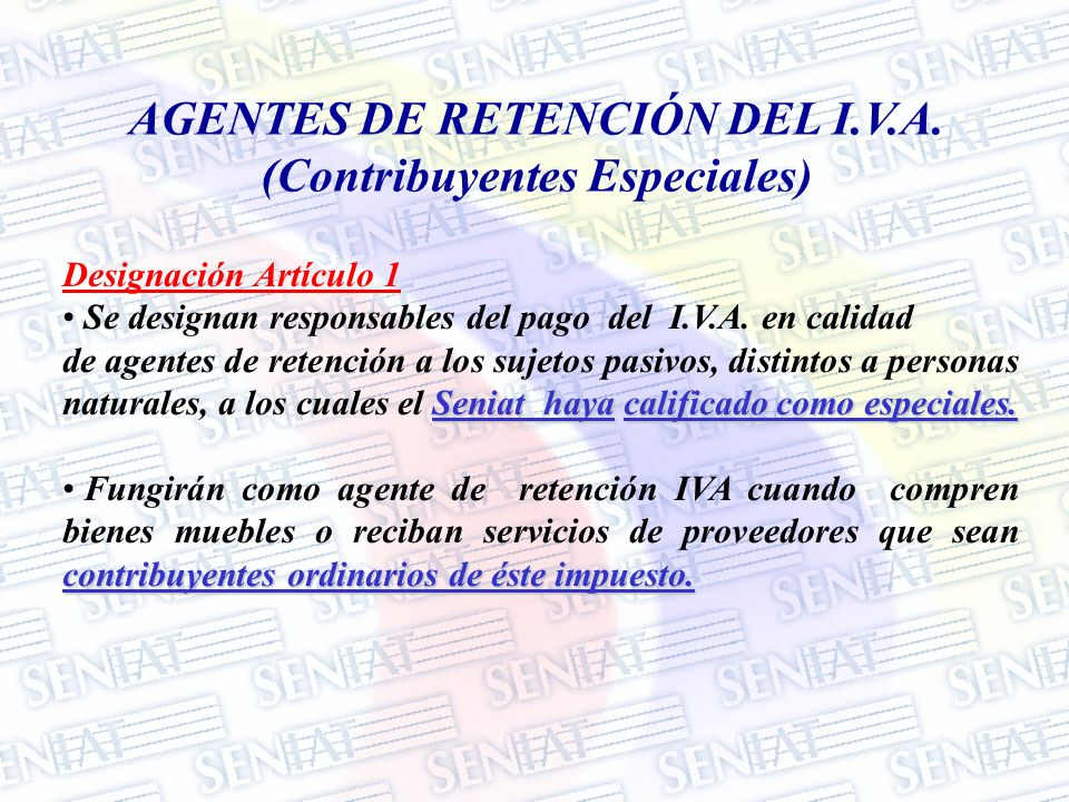 AGENTES DE RETENCIÓN DEL I.V.A. (Contribuyentes Especiales) Designación Artículo 1 Se designan responsables del pago del I.V.A. en calidad Seniat haya