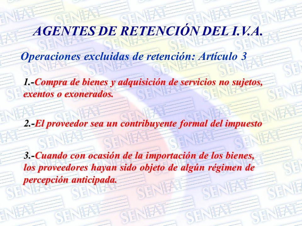 Operaciones excluidas de retención: Artículo 3 AGENTES DE RETENCIÓN DEL I.V.A. 1.-Compra de bienes y adquisición de servicios no sujetos, exentos o ex