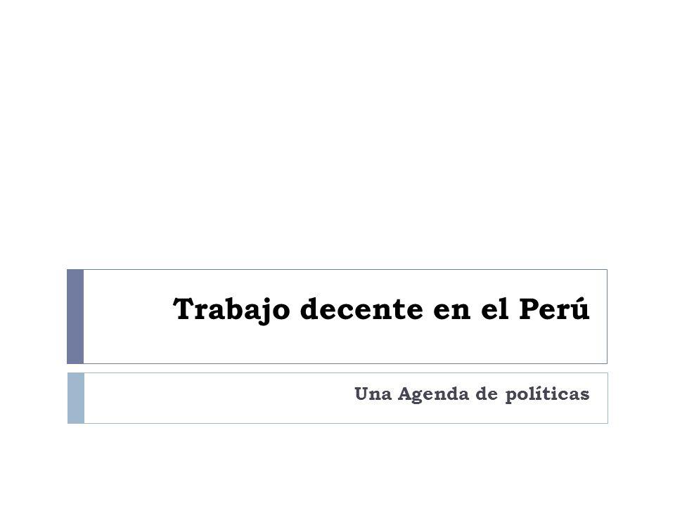 Trabajo decente en el Perú Una Agenda de políticas