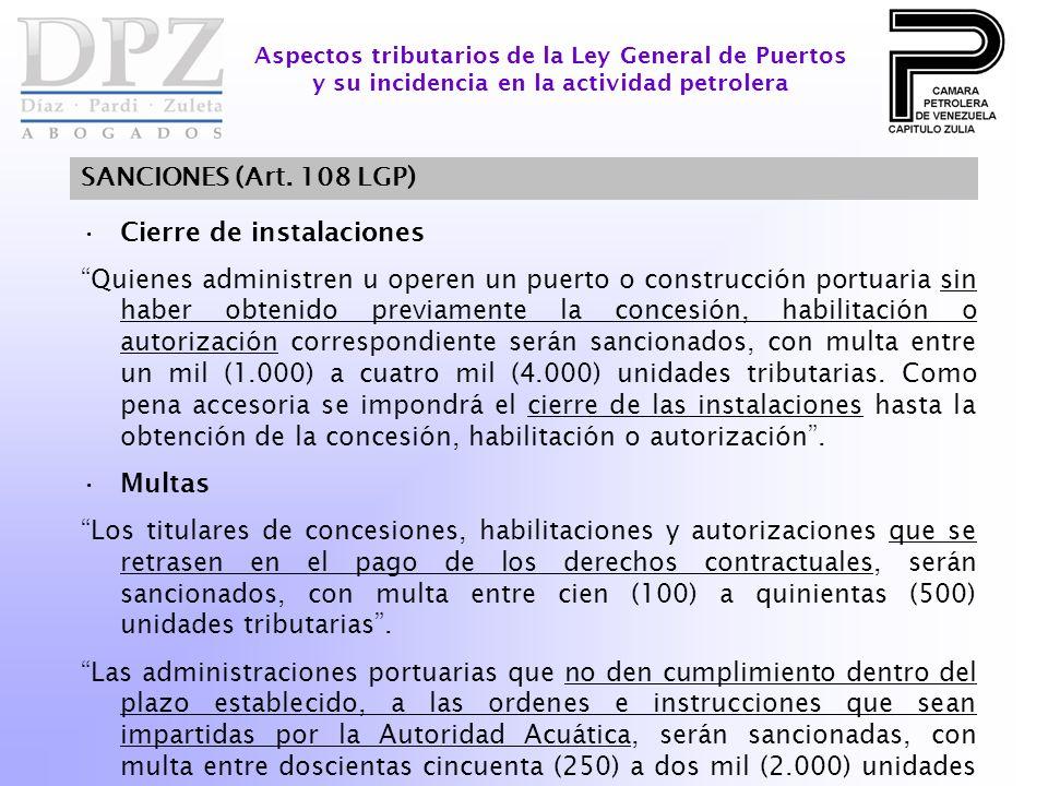 SANCIONES (Art. 108 LGP) Aspectos tributarios de la Ley General de Puertos y su incidencia en la actividad petrolera Cierre de instalaciones Quienes a