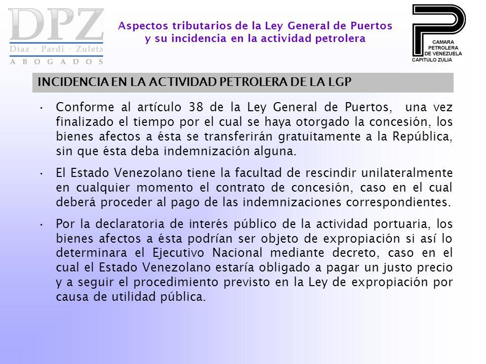INCIDENCIA EN LA ACTIVIDAD PETROLERA DE LA LGP Aspectos tributarios de la Ley General de Puertos y su incidencia en la actividad petrolera Conforme al
