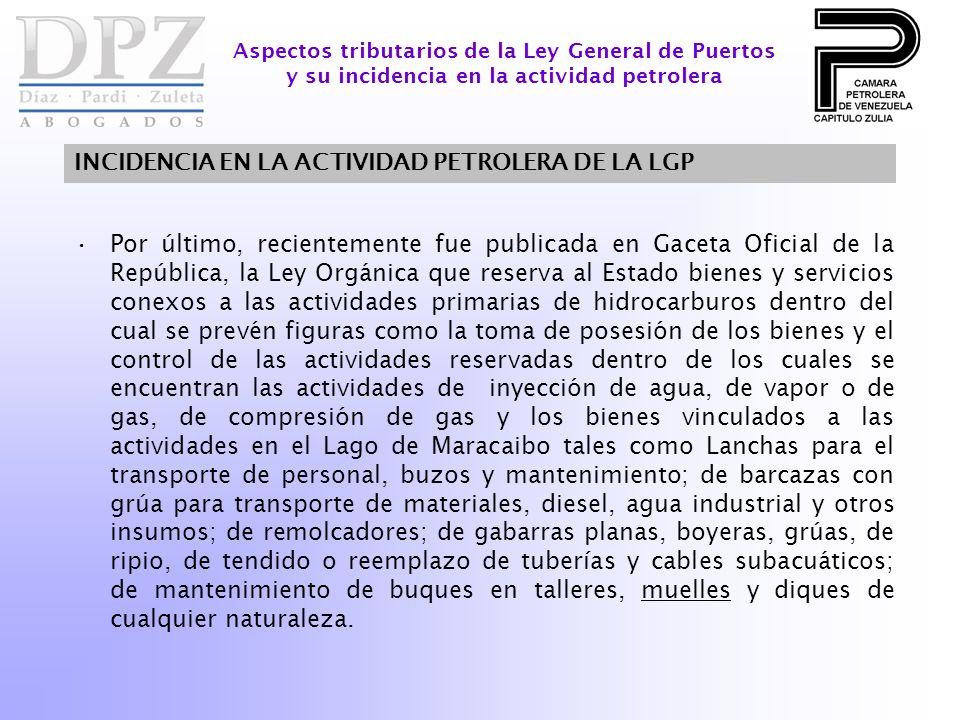 INCIDENCIA EN LA ACTIVIDAD PETROLERA DE LA LGP Aspectos tributarios de la Ley General de Puertos y su incidencia en la actividad petrolera Por último,