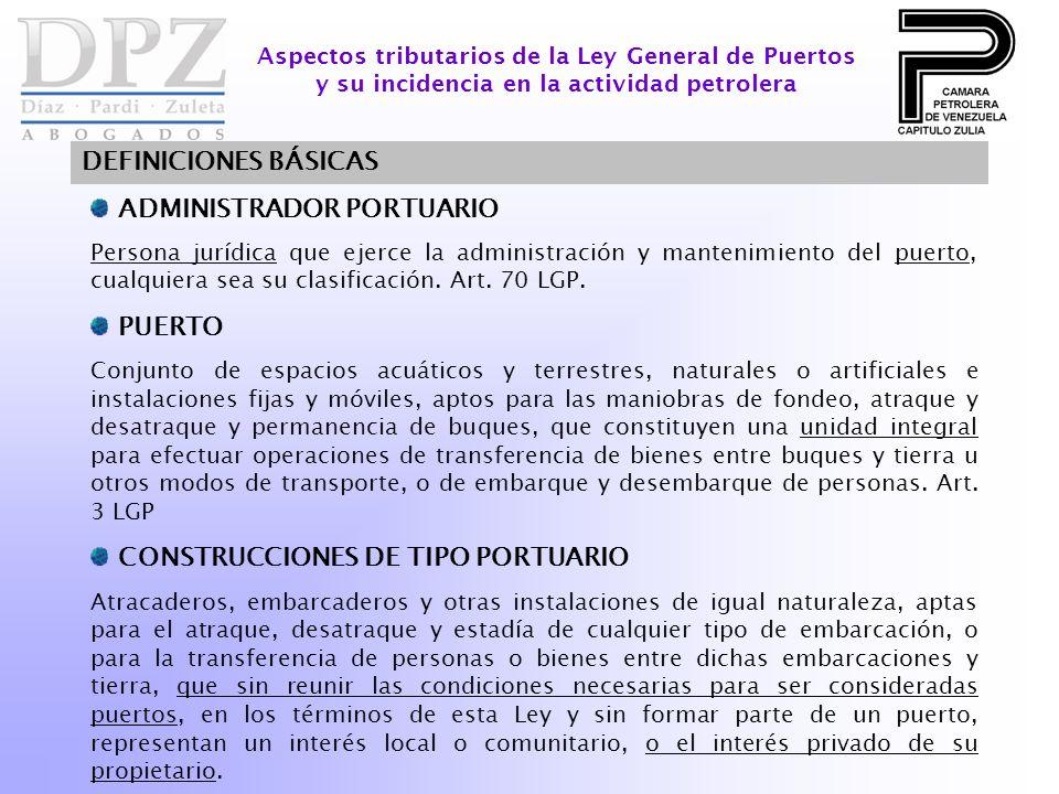 ADMINISTRADOR PORTUARIO Persona jurídica que ejerce la administración y mantenimiento del puerto, cualquiera sea su clasificación. Art. 70 LGP. PUERTO