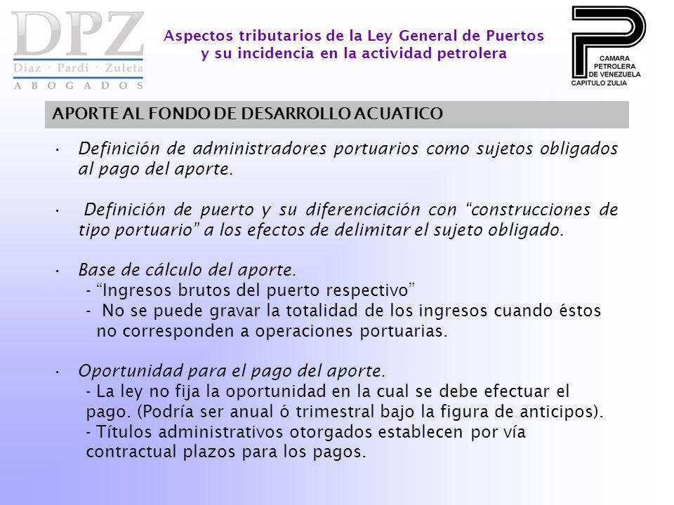 Definición de administradores portuarios como sujetos obligados al pago del aporte. Definición de puerto y su diferenciación con construcciones de tip