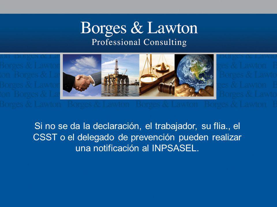 Si no se da la declaración, el trabajador, su flia., el CSST o el delegado de prevención pueden realizar una notificación al INPSASEL.