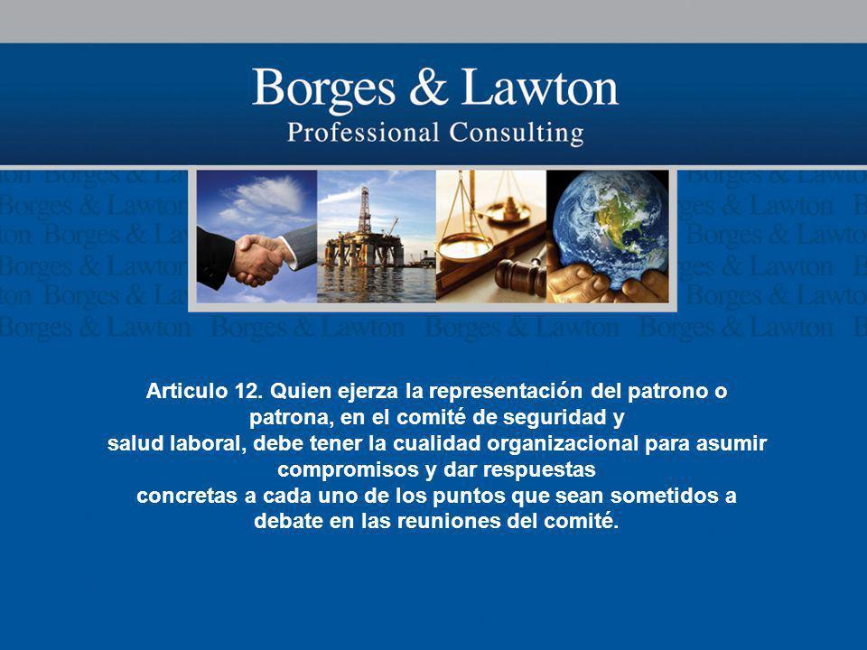 Articulo 12. Quien ejerza la representación del patrono o patrona, en el comité de seguridad y salud laboral, debe tener la cualidad organizacional pa