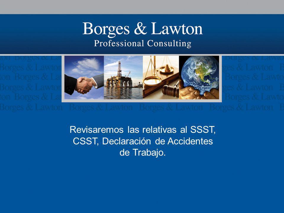 Revisaremos las relativas al SSST, CSST, Declaración de Accidentes de Trabajo.