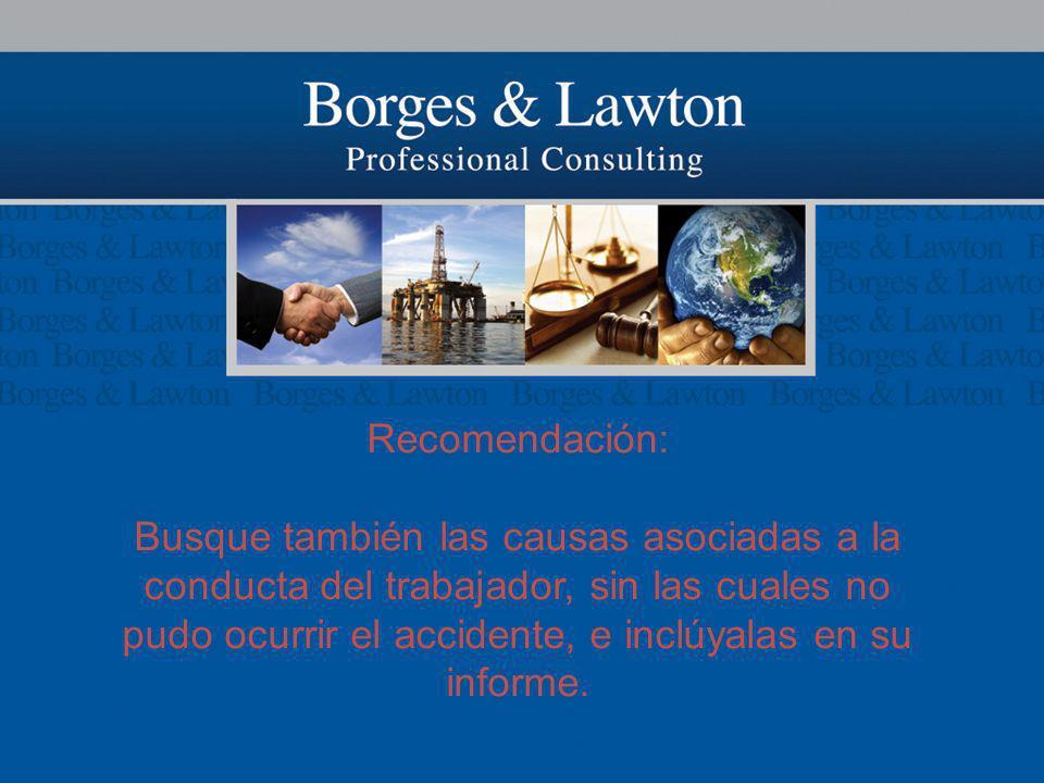 Recomendación: Busque también las causas asociadas a la conducta del trabajador, sin las cuales no pudo ocurrir el accidente, e inclúyalas en su infor