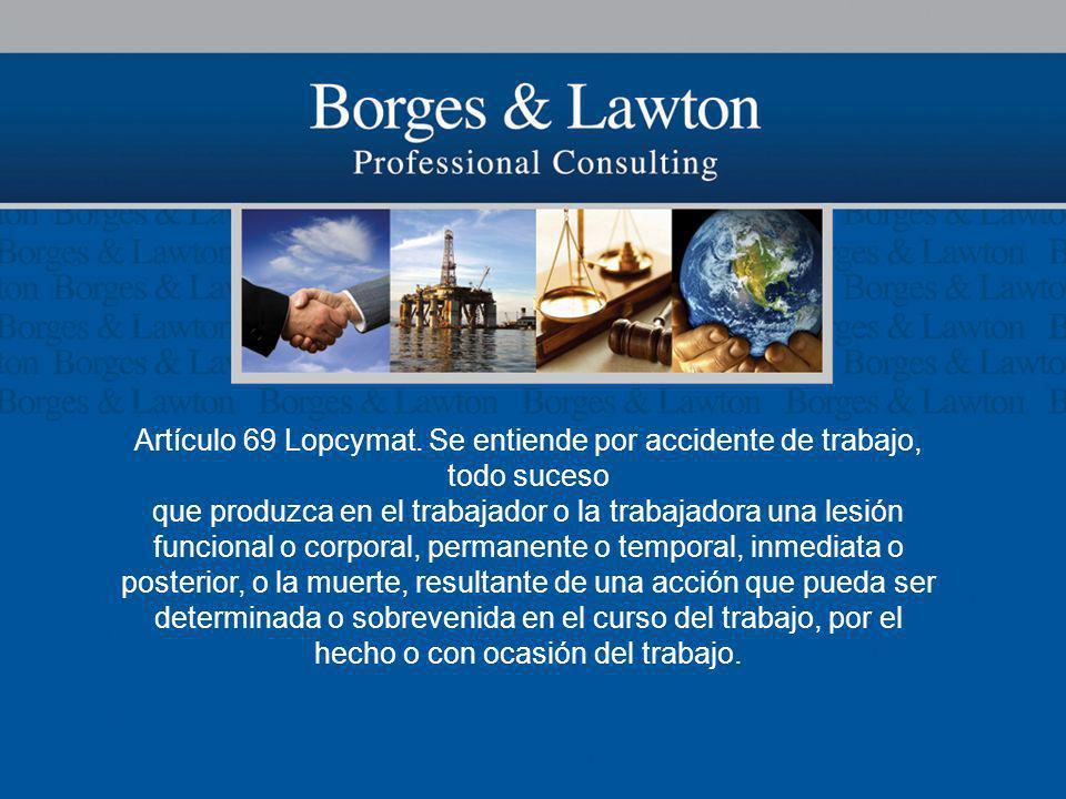 Artículo 69 Lopcymat. Se entiende por accidente de trabajo, todo suceso que produzca en el trabajador o la trabajadora una lesión funcional o corporal