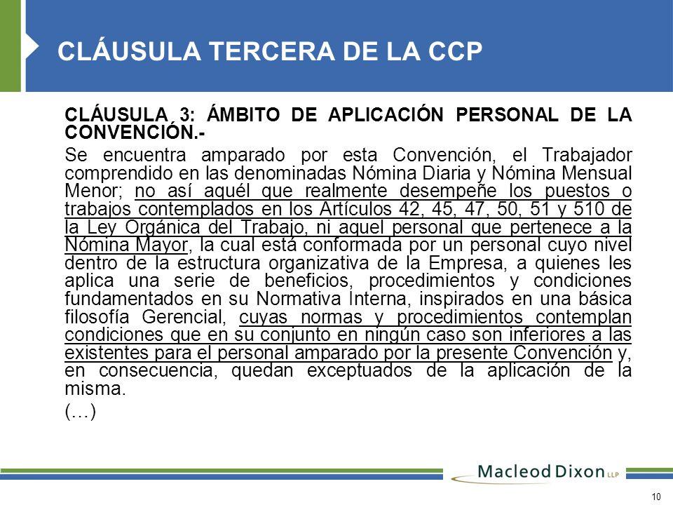 10 CLÁUSULA 3: ÁMBITO DE APLICACIÓN PERSONAL DE LA CONVENCIÓN.- Se encuentra amparado por esta Convención, el Trabajador comprendido en las denominada
