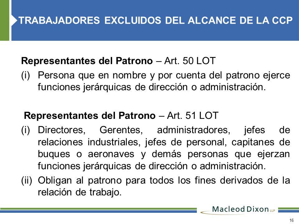 16 Representantes del Patrono – Art. 50 LOT (i) Persona que en nombre y por cuenta del patrono ejerce funciones jerárquicas de dirección o administrac