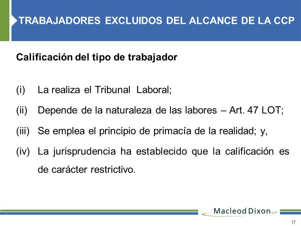 17 Calificación del tipo de trabajador (i) La realiza el Tribunal Laboral; (ii)Depende de la naturaleza de las labores – Art. 47 LOT; (iii)Se emplea e
