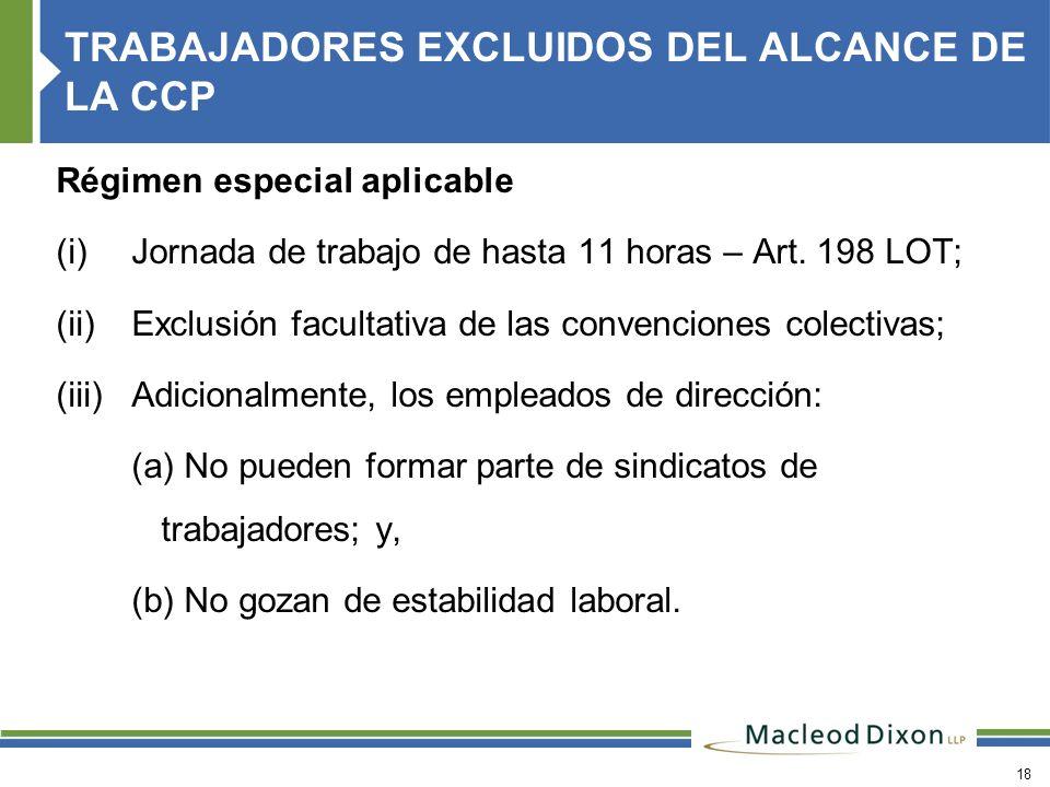 18 Régimen especial aplicable (i)Jornada de trabajo de hasta 11 horas – Art. 198 LOT; (ii)Exclusión facultativa de las convenciones colectivas; (iii)A