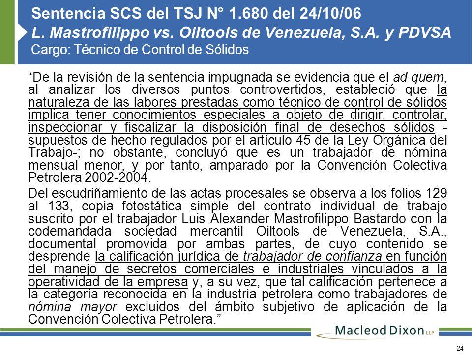 24 Sentencia SCS del TSJ N° 1.680 del 24/10/06 L. Mastrofilippo vs. Oiltools de Venezuela, S.A. y PDVSA Cargo: Técnico de Control de Sólidos De la rev