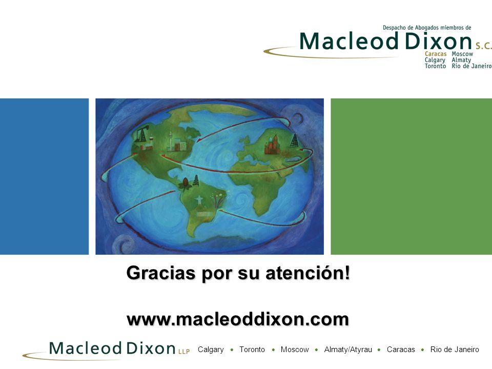 Calgary Toronto Moscow Almaty/Atyrau Caracas Rio de Janeiro Gracias por su atención! www.macleoddixon.com