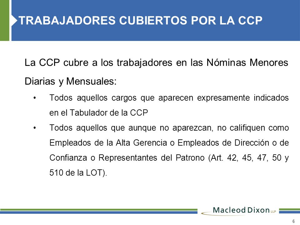 6 La CCP cubre a los trabajadores en las Nóminas Menores Diarias y Mensuales: Todos aquellos cargos que aparecen expresamente indicados en el Tabulado