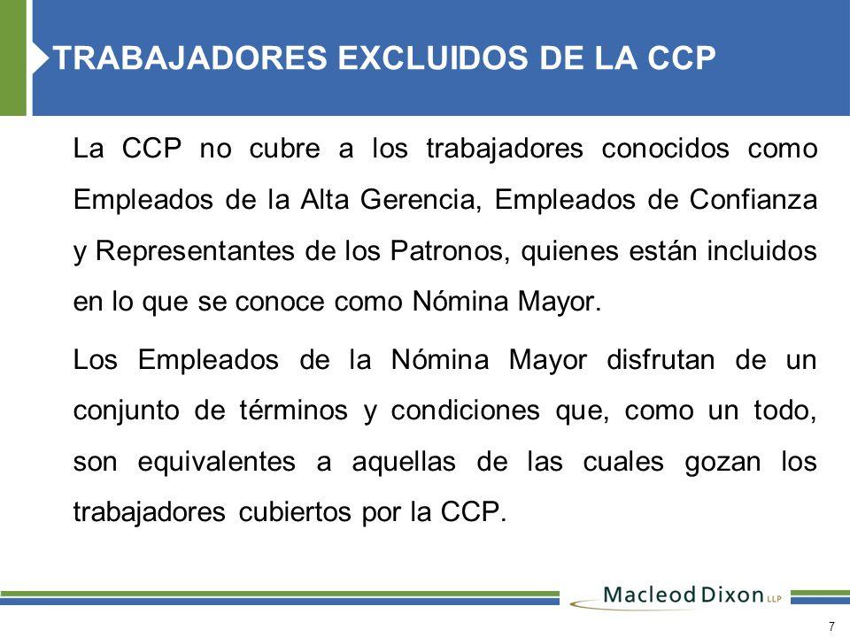 7 La CCP no cubre a los trabajadores conocidos como Empleados de la Alta Gerencia, Empleados de Confianza y Representantes de los Patronos, quienes es