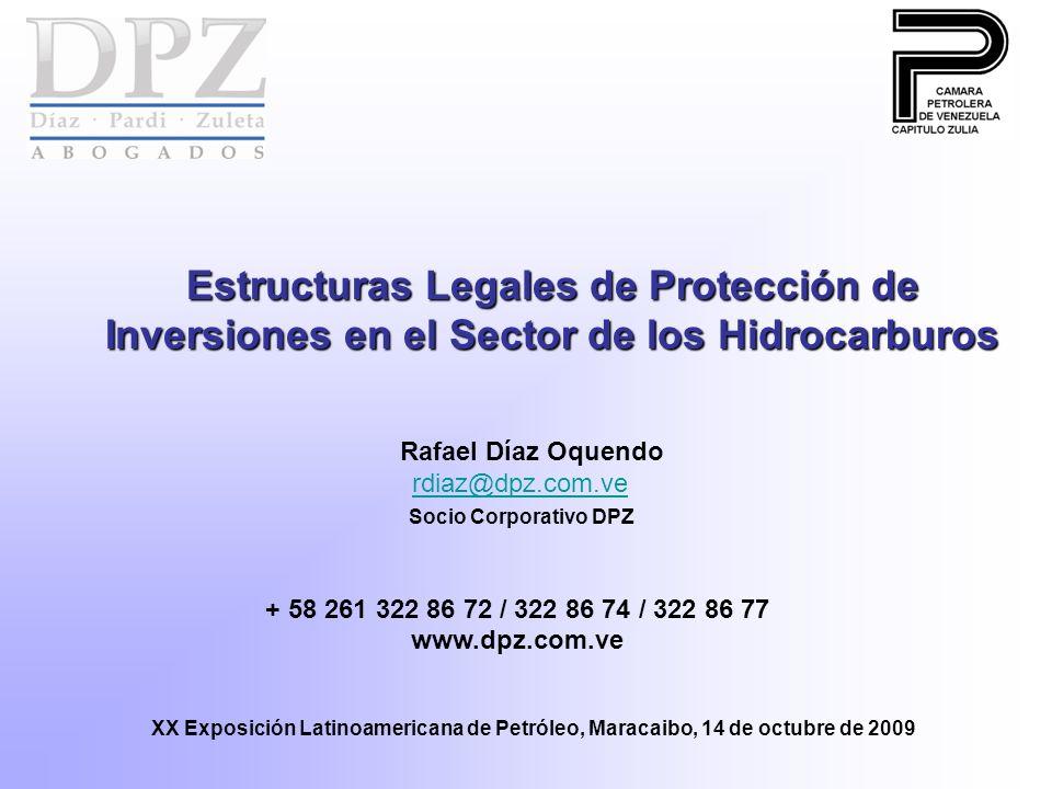 Estructuras Legales de Protección de Inversiones en el Sector de los Hidrocarburos Rafael Díaz Oquendo rdiaz@dpz.com.ve rdiaz@dpz.com.ve Socio Corpora