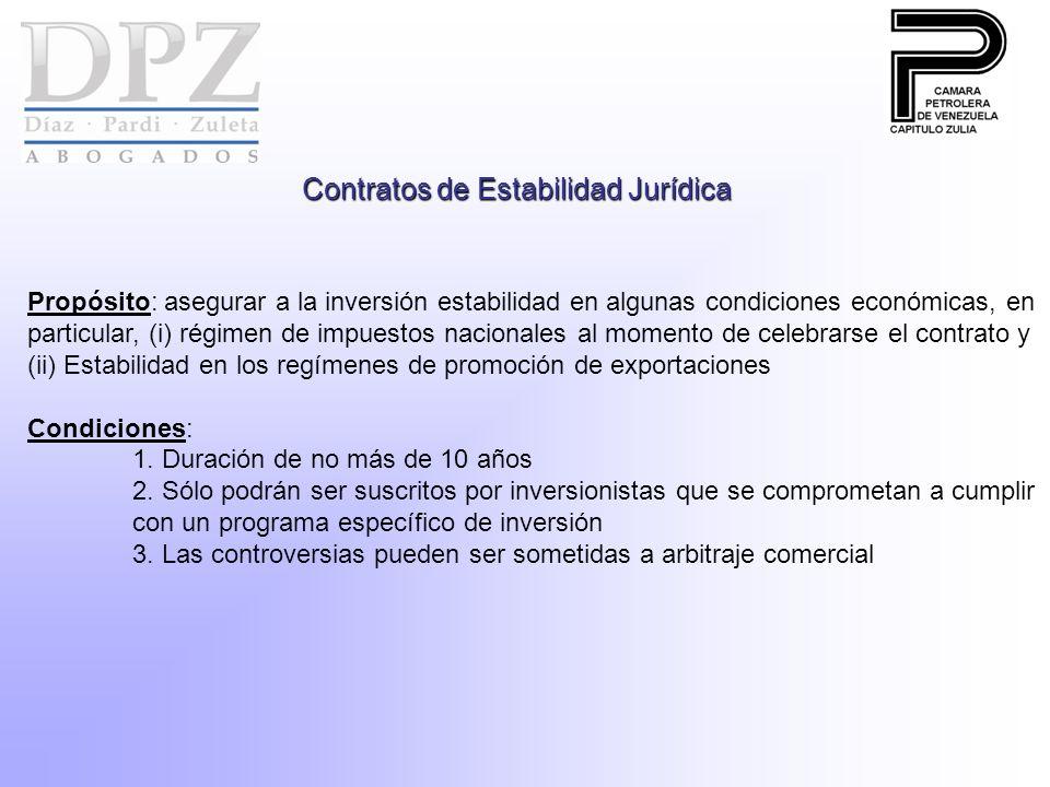 Contratos de Estabilidad Jurídica Propósito: asegurar a la inversión estabilidad en algunas condiciones económicas, en particular, (i) régimen de impuestos nacionales al momento de celebrarse el contrato y (ii) Estabilidad en los regímenes de promoción de exportaciones Condiciones: 1.