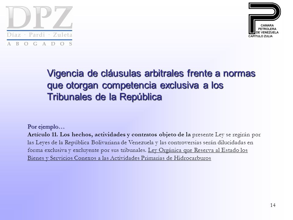 14 Vigencia de cláusulas arbitrales frente a normas que otorgan competencia exclusiva a los Tribunales de la República Por ejemplo… Artículo 11.