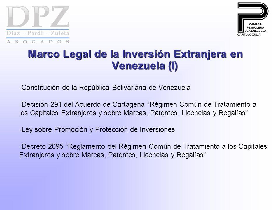 Marco Legal de la Inversión Extranjera en Venezuela (I) -Constitución de la República Bolivariana de Venezuela -Decisión 291 del Acuerdo de Cartagena Régimen Común de Tratamiento a los Capitales Extranjeros y sobre Marcas, Patentes, Licencias y Regalías -Ley sobre Promoción y Protección de Inversiones -Decreto 2095 Reglamento del Régimen Común de Tratamiento a los Capitales Extranjeros y sobre Marcas, Patentes, Licencias y Regalías