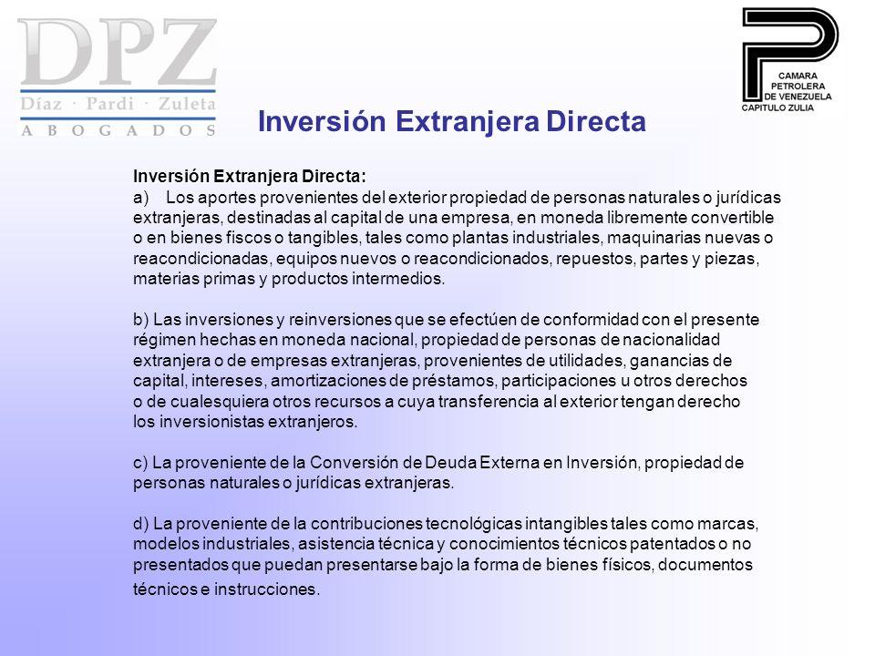 Inversión Extranjera Directa Inversión Extranjera Directa: a)Los aportes provenientes del exterior propiedad de personas naturales o jurídicas extranj