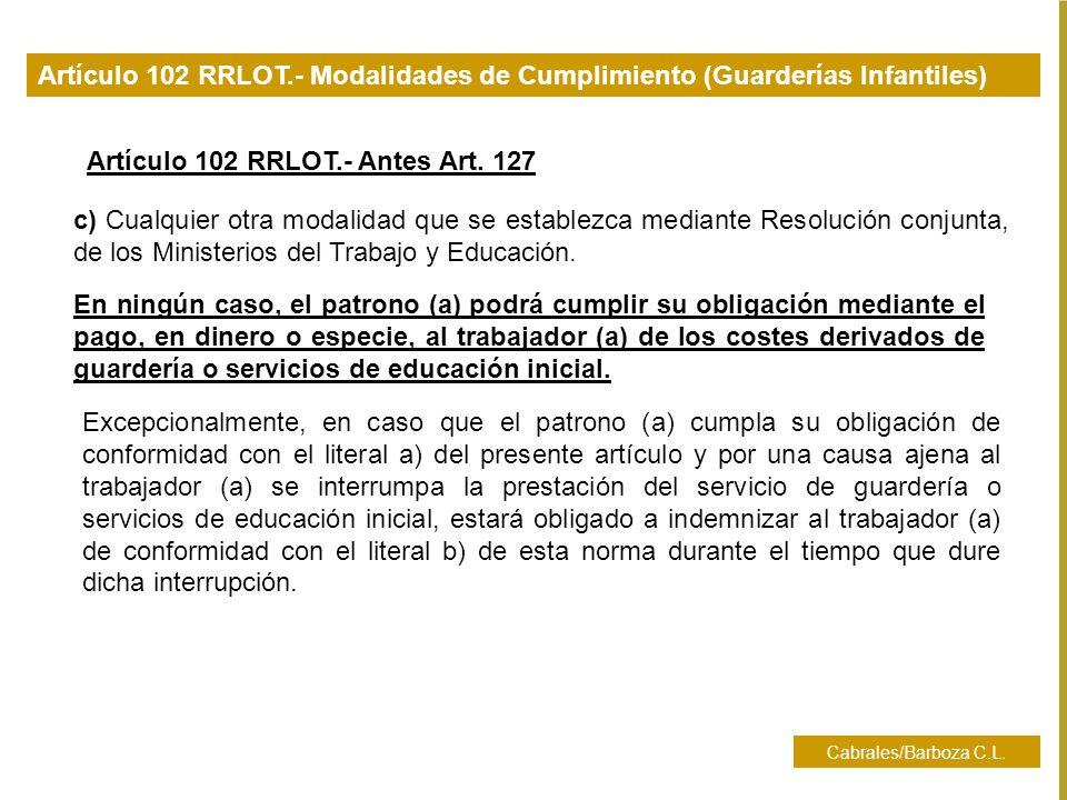 Cabrales/Barboza C.L. Artículo 102 RRLOT.- Modalidades de Cumplimiento (Guarderías Infantiles) c) Cualquier otra modalidad que se establezca mediante