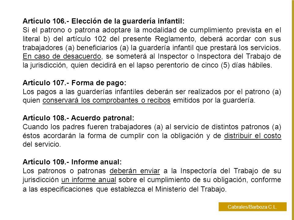 Cabrales/Barboza C.L. Artículo 106.- Elección de la guardería infantil: Si el patrono o patrona adoptare la modalidad de cumplimiento prevista en el l