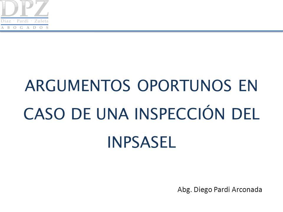 ARGUMENTOS OPORTUNOS EN CASO DE UNA INSPECCIÓN DEL INPSASEL Abg. Diego Pardi Arconada