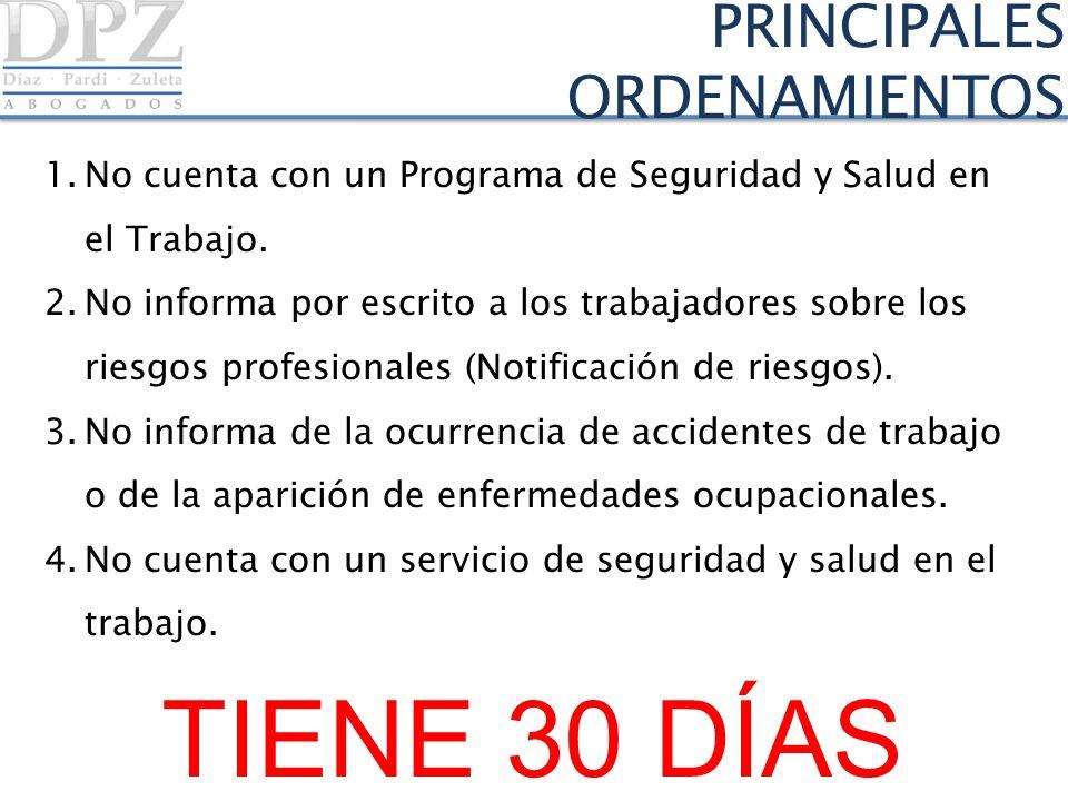 PRINCIPALES ORDENAMIENTOS 1.No cuenta con un Programa de Seguridad y Salud en el Trabajo. 2.No informa por escrito a los trabajadores sobre los riesgo