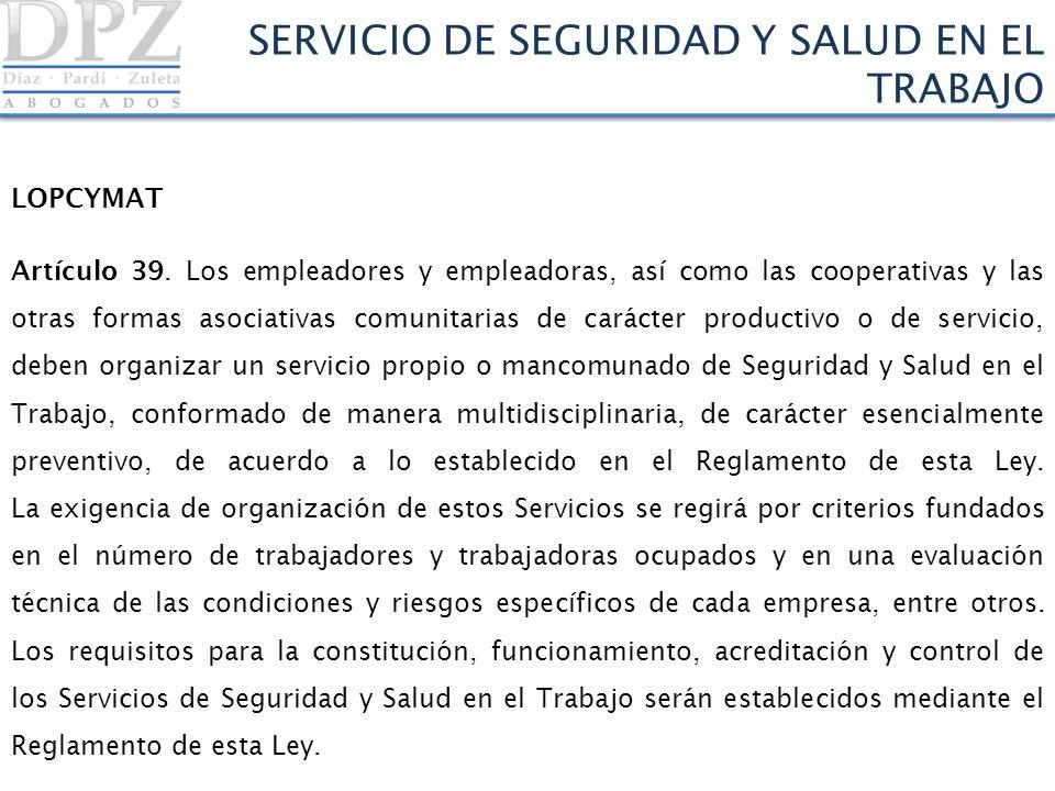 SERVICIO DE SEGURIDAD Y SALUD EN EL TRABAJO LOPCYMAT Artículo 39. Los empleadores y empleadoras, así como las cooperativas y las otras formas asociati