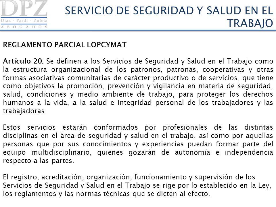 REGLAMENTO PARCIAL LOPCYMAT Artículo 20. Se definen a los Servicios de Seguridad y Salud en el Trabajo como la estructura organizacional de los patron