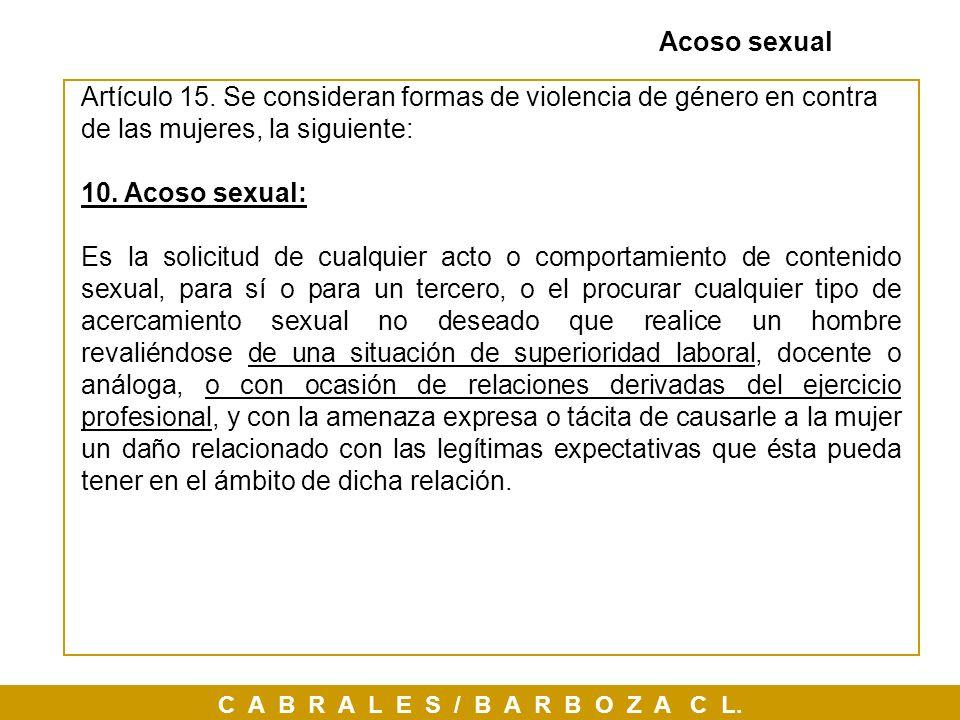 C A B R A L E S / B A R B O Z A C L. Acoso sexual Artículo 15. Se consideran formas de violencia de género en contra de las mujeres, la siguiente: 10.