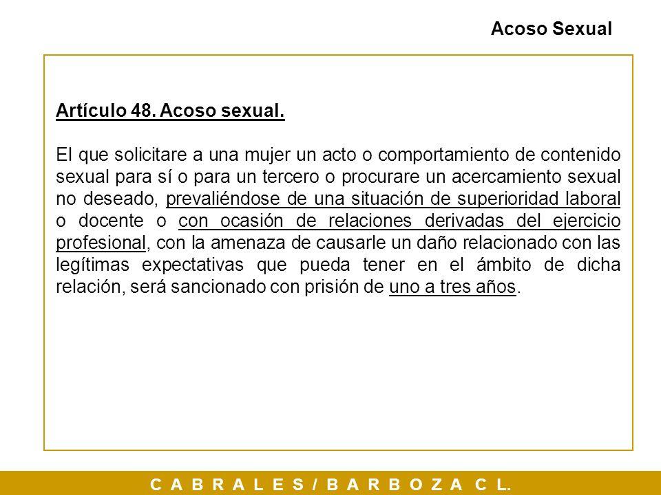 C A B R A L E S / B A R B O Z A C L. Acoso Sexual Artículo 48. Acoso sexual. El que solicitare a una mujer un acto o comportamiento de contenido sexua