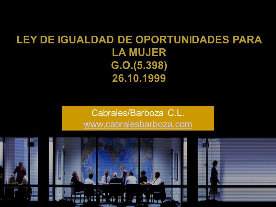 LEY DE IGUALDAD DE OPORTUNIDADES PARA LA MUJER G.O.(5.398) 26.10.1999 Cabrales/Barboza C.L. www.cabralesbarboza.com