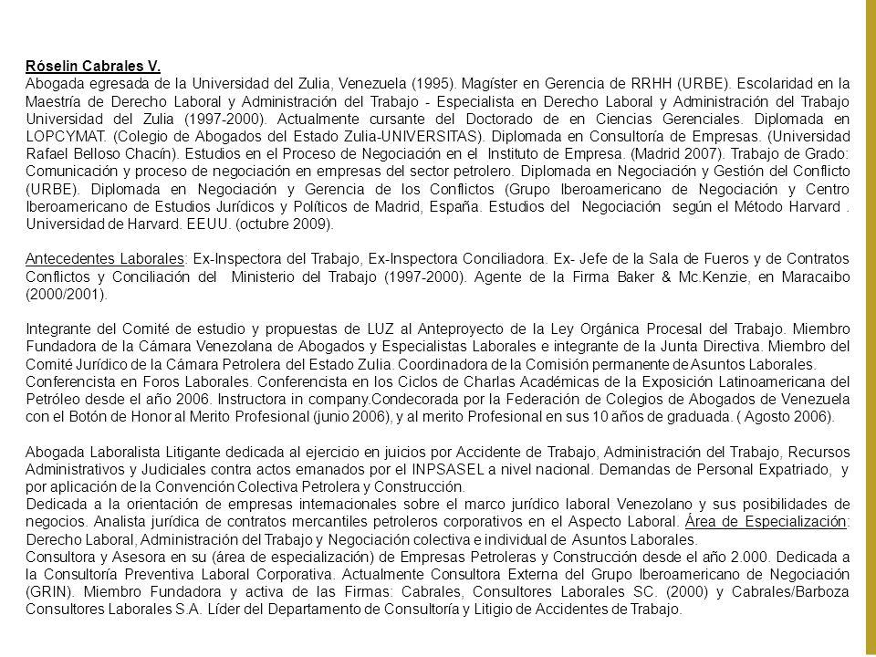 Róselin Cabrales V. Abogada egresada de la Universidad del Zulia, Venezuela (1995). Magíster en Gerencia de RRHH (URBE). Escolaridad en la Maestría de