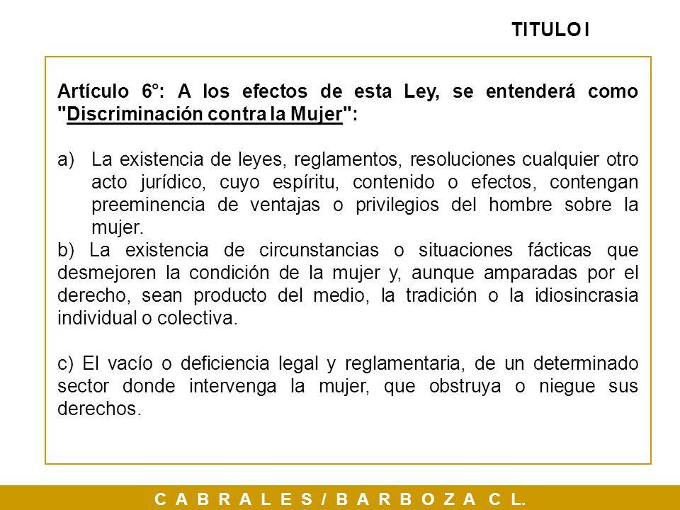 C A B R A L E S / B A R B O Z A C L. TITULO I Artículo 6°: A los efectos de esta Ley, se entenderá como