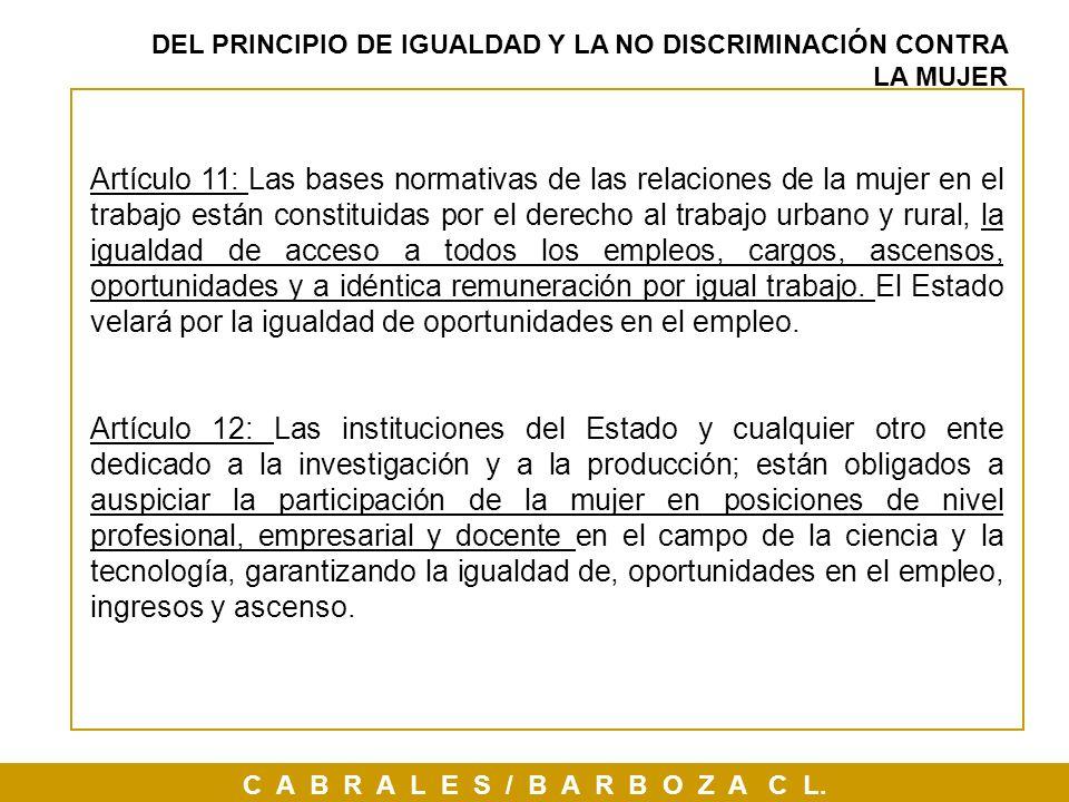 C A B R A L E S / B A R B O Z A C L. DEL PRINCIPIO DE IGUALDAD Y LA NO DISCRIMINACIÓN CONTRA LA MUJER Artículo 11: Las bases normativas de las relacio