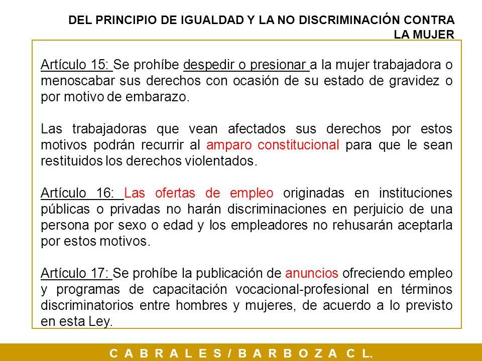 C A B R A L E S / B A R B O Z A C L. Artículo 15: Se prohíbe despedir o presionar a la mujer trabajadora o menoscabar sus derechos con ocasión de su e