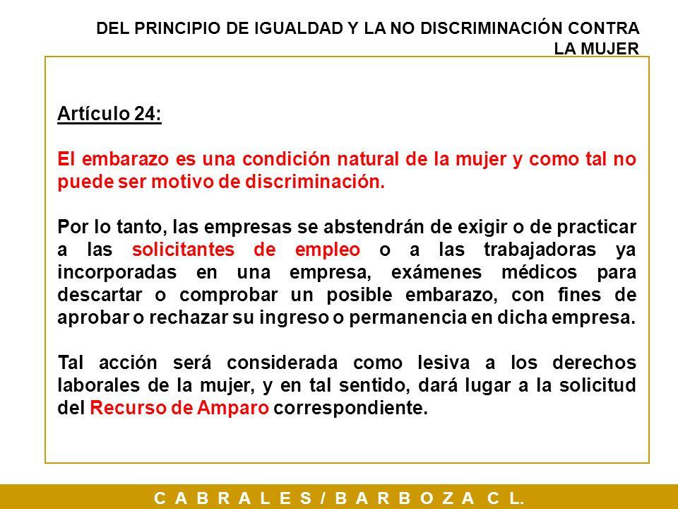 C A B R A L E S / B A R B O Z A C L. Artículo 24: El embarazo es una condición natural de la mujer y como tal no puede ser motivo de discriminación. P