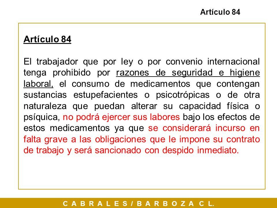 C A B R A L E S / B A R B O Z A C L. Artículo 84 El trabajador que por ley o por convenio internacional tenga prohibido por razones de seguridad e hig