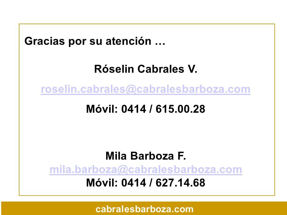 Gracias por su atención … Róselin Cabrales V. roselin.cabrales@cabralesbarboza.com Móvil: 0414 / 615.00.28 Mila Barboza F. mila.barboza@cabralesbarboz