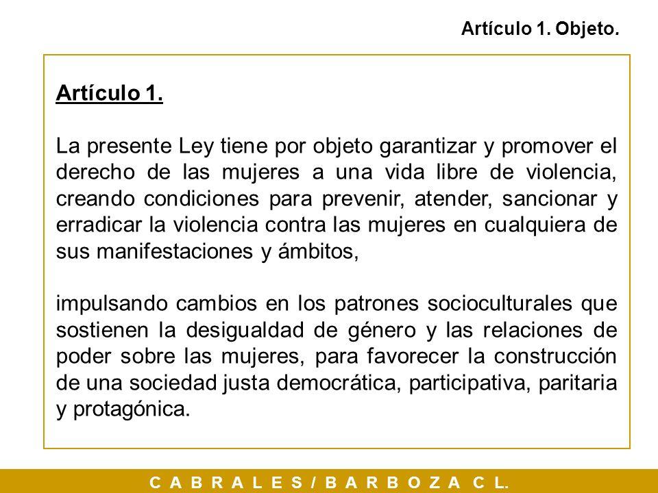 C A B R A L E S / B A R B O Z A C L. Artículo 1. Objeto. Artículo 1. La presente Ley tiene por objeto garantizar y promover el derecho de las mujeres