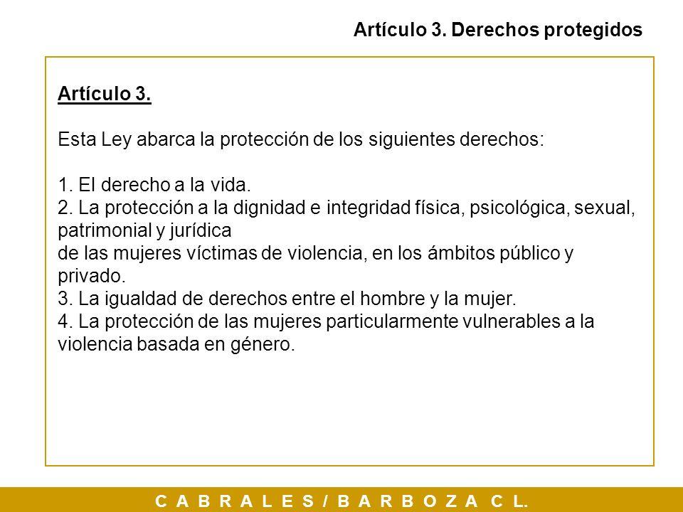 C A B R A L E S / B A R B O Z A C L. Artículo 3. Derechos protegidos Artículo 3. Esta Ley abarca la protección de los siguientes derechos: 1. El derec
